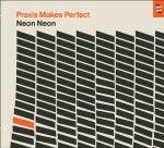 neon-neon---praxismakesperfectDLXUSCDA