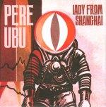 Pere Ubu – Lady From ShanghaiUKPCDA