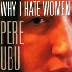 pere ubu - whyihatewomenUSCDA
