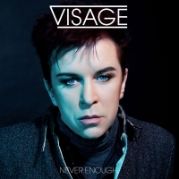 "Visage: It's Called ""Never Enough"" For A Reason"