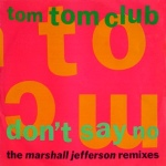 tom tom club - dontsaynomarshalljeffersonremixesUK12A