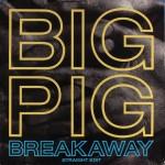 big pig - breakawayUS7A