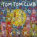 tom tom club - thegodthebadandthefunkyUSCDA