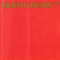 Record Review: Talking Heads:77 [part 1]