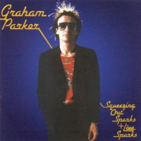 30 Days: 30 Albums | Graham Parker + The Rumour – Squeezing Out Sparks + Live Sparks