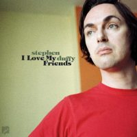 Want List: Stephen Duffy - I Love My Friends DLX RM