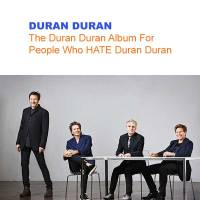 Deepcut Thinkpiece: The Duran Duran Album…For People Who HATE Duran Duran [part 1]