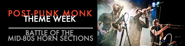 post-punk monk theme week - battle of the mid 80s horn sections