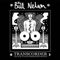 Want List: Bill Nelson - Transcorder - The Acquitted By Mirrors Recordings UK 2xCD
