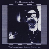 Record Review: The Monochrome Set - The Independent Singles Collection UK CD [part 1]